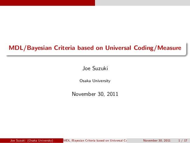 . ...... MDL/Bayesian Criteria based on Universal Coding/Measure Joe Suzuki Osaka University November 30, 2011 Joe Suzuki ...