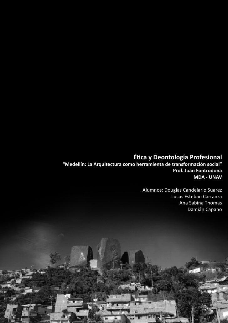 """Ética y Deontología Profesional""""Medellín: La Arquitectura como herramienta de transformación social""""                      ..."""