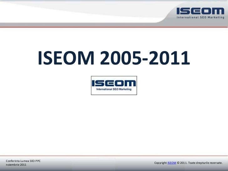 ISEOM 2005-2011Conferinta Lumea SEO PPC                                                      Copyright ISEOM © 2011. Toate...