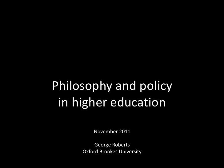 Philosophy and policy in higher education         November 2011          George Roberts     Oxford Brookes University