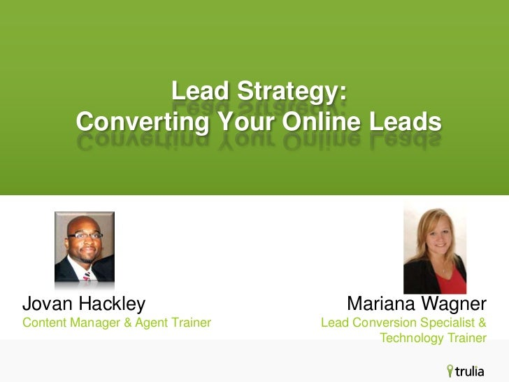Lead Strategy:        Converting Your Online LeadsJovan Hackley                         Mariana WagnerContent Manager & Ag...