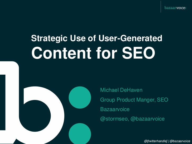 Strategic Use of User-GeneratedContent for SEO                Michael DeHaven                Group Product Manger, SEO    ...