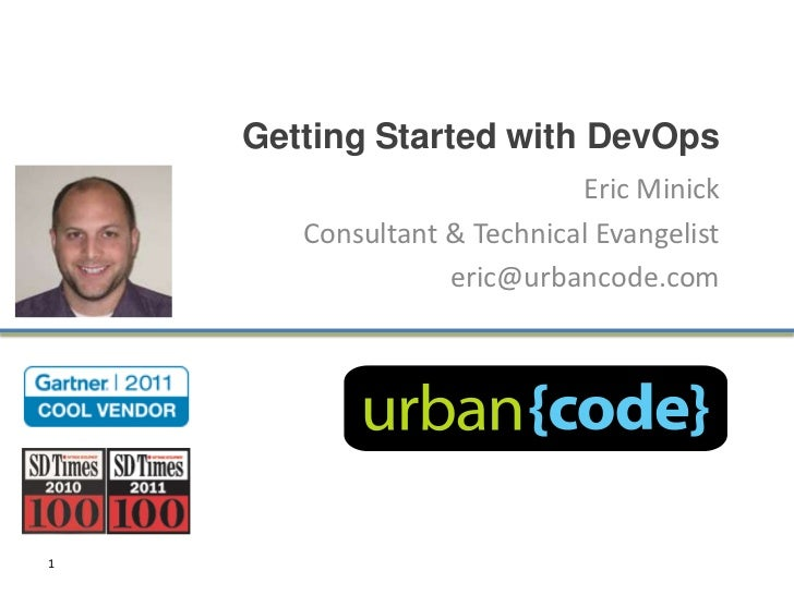 Getting Started with DevOps                            Eric Minick       Consultant & Technical Evangelist                ...