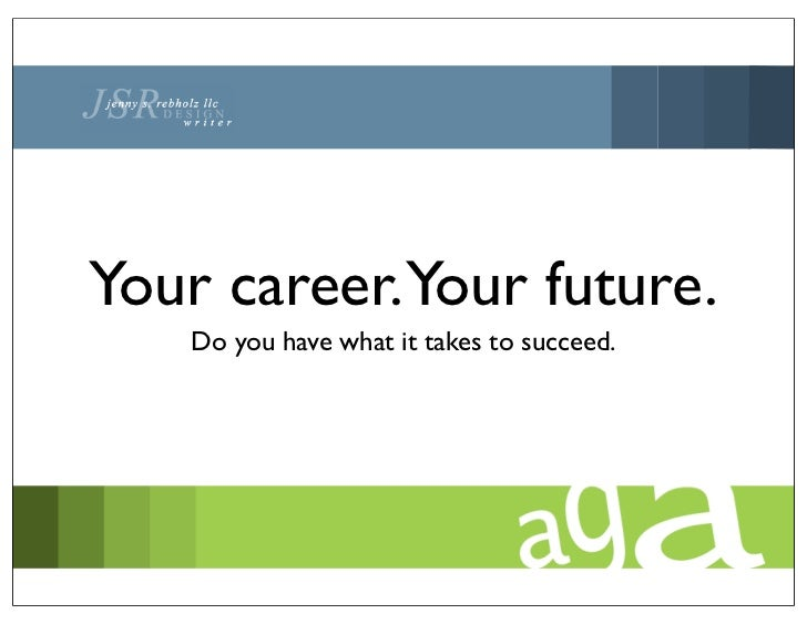 Your career.Your future.   Do you have what it takes to succeed.