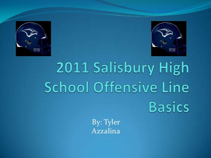 2011 Salisbury High School Offensive Line Basics<br />By: Tyler Azzalina<br />