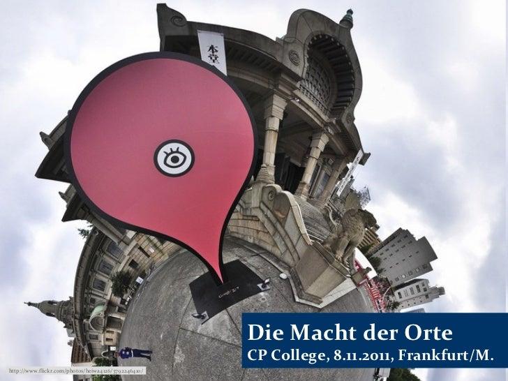 Die Macht der Orte                                                     CP College, 8.11.2011, Frankfurt/M.http://www.flick...