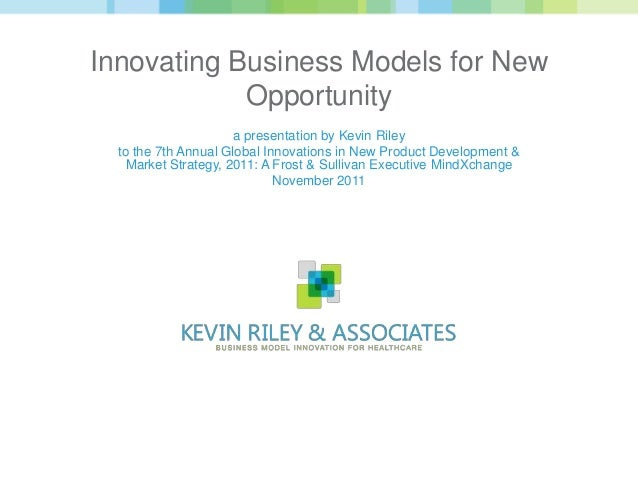 Innovating Business Models for New            Opportunity                      a presentation by Kevin Riley  to the 7th A...