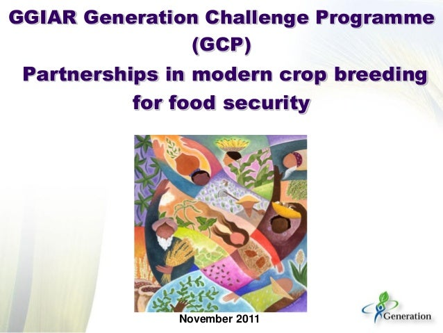 GGIAR Generation Challenge Programme (GCP)  Partnerships in modern crop breeding for food security  November 2011