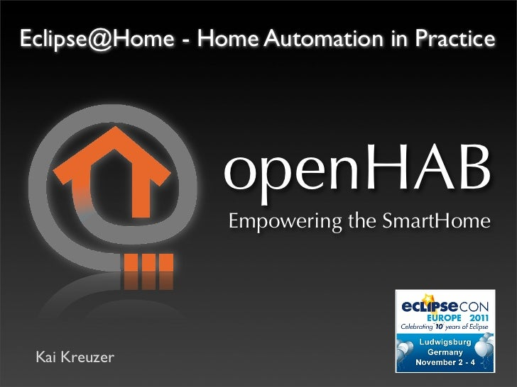 Eclipse@Home - Home Automation in Practice                 openHAB                  Empowering the SmartHome Kai Kreuzer
