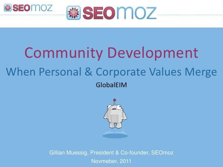 Community DevelopmentWhen Personal & Corporate Values Merge                        GlobalEIM       Gillian Muessig, Presid...