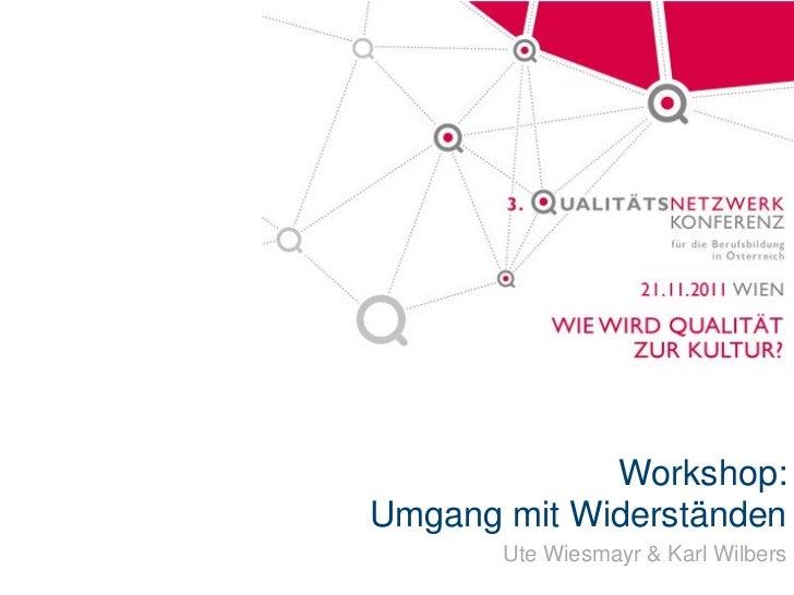 Workshop:Umgang mit Widerständen       Ute Wiesmayr & Karl Wilbers