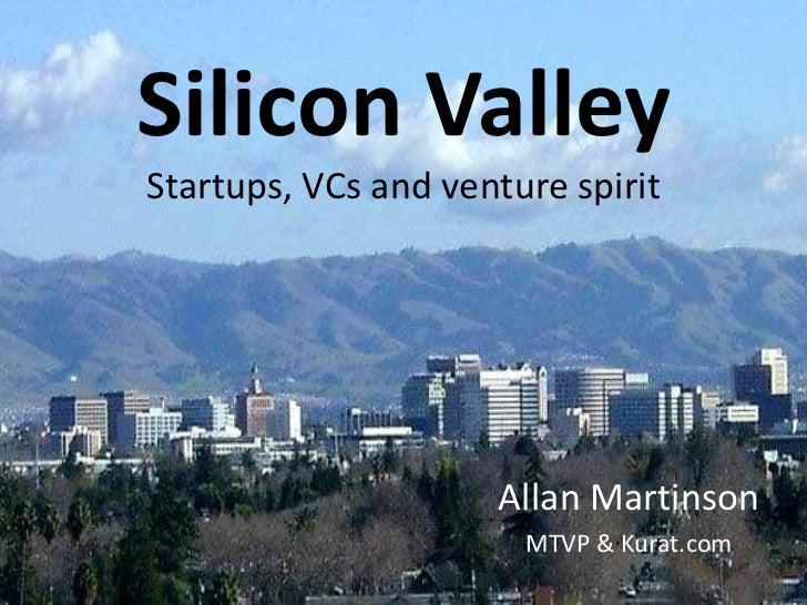 Silicon ValleyStartups, VCs and venture spirit                     Allan Martinson                       MTVP & Kurat.com