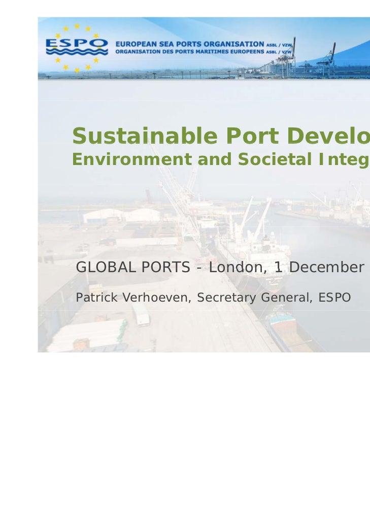 Sustainable Port DevelopmentEnvironment and Societal IntegrationGLOBAL PORTS - London 1 December 2011               London...