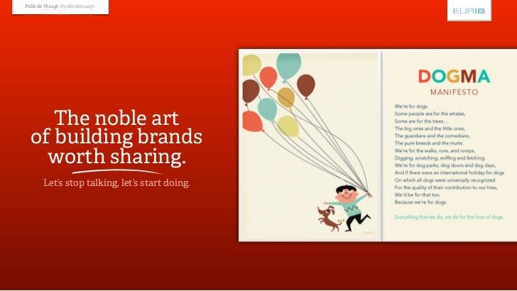 Polle de Maagt @polledemaagt     The noble art  of building brands    worth sharing.       Let's stop talking, let's start...