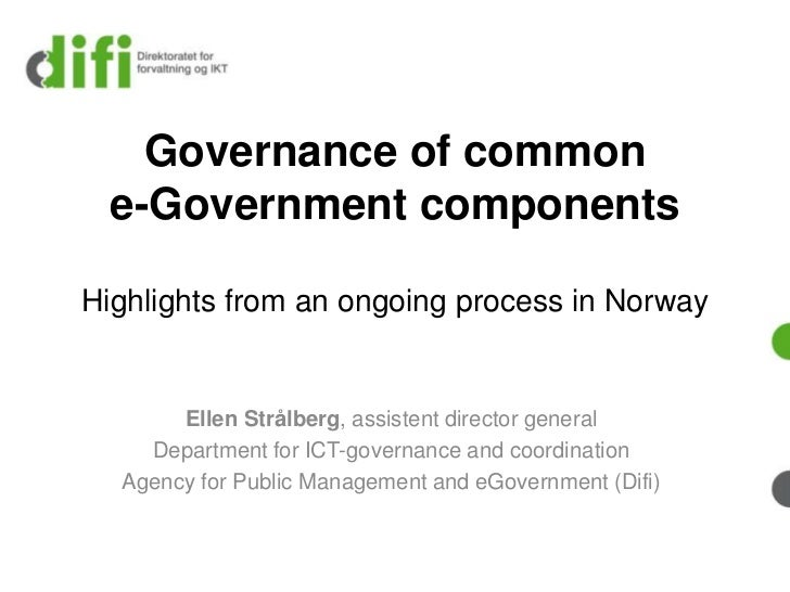Governance of common  e-Government componentsHighlights from an ongoing process in Norway       Ellen Strålberg, assistent...