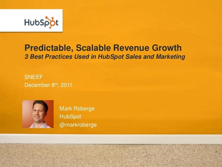 Predictable, Scalable Revenue Growth3 Best Practices Used in HubSpot Sales and MarketingSNEEFDecember 8th, 2011           ...