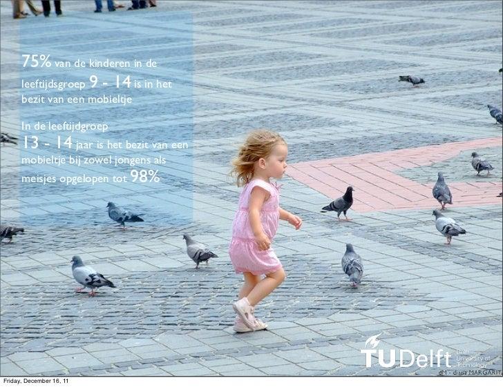 75% van de kinderen in de      leeftijdsgroep 9 - 14 is in het      bezit van een mobieltje      In de leeftijdgroep      ...
