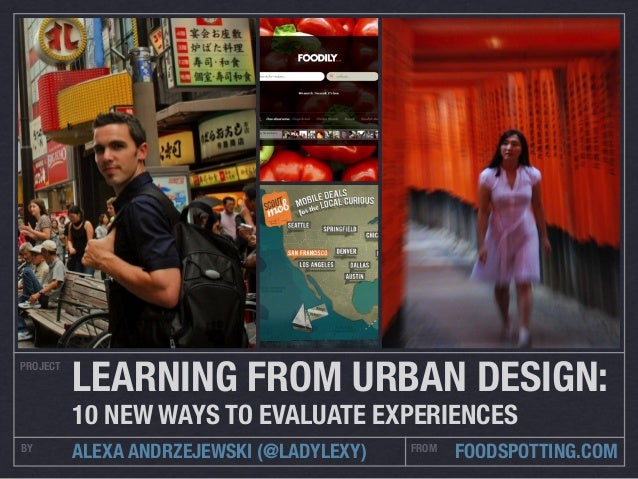 PROJECTBY FROMALEXA ANDRZEJEWSKI (@LADYLEXY) FOODSPOTTING.COMLEARNING FROM URBAN DESIGN:10 NEW WAYS TO EVALUATE EXPERIENCES