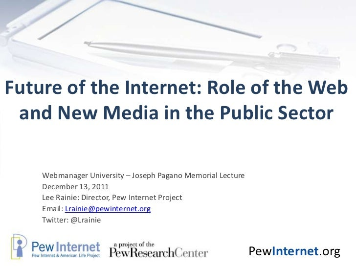Future of the Internet: Role of the Web and New Media in the Public Sector    Webmanager University – Joseph Pagano Memori...