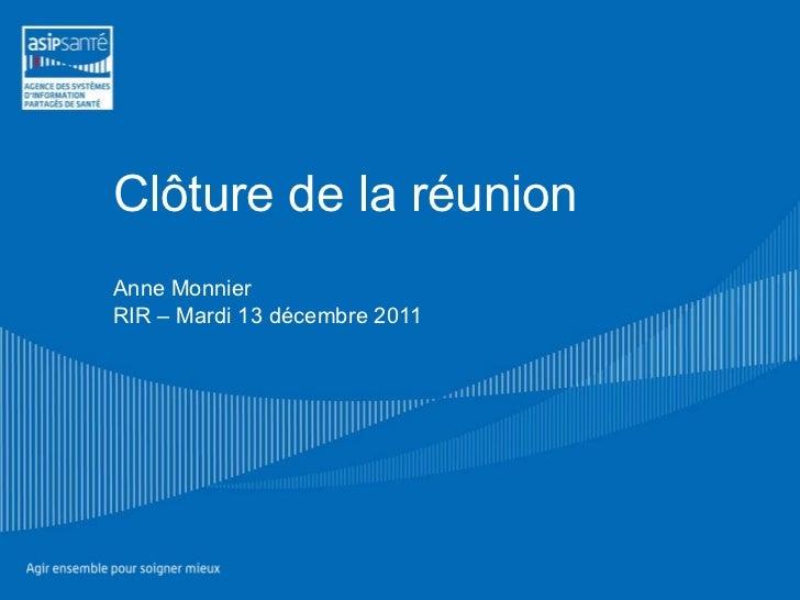 Clôture de la réunion Anne Monnier RIR – Mardi 13 décembre 2011