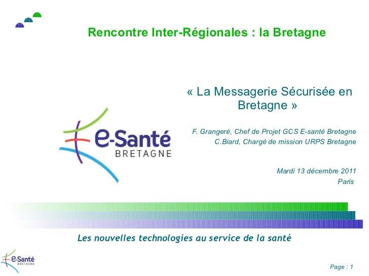 Rencontre Inter-Régionales : la Bretagne   «La Messagerie Sécurisée en Bretagne» F. Grangeré, Chef de Projet GCS E-santé...