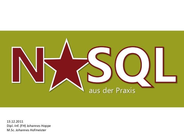 aus der Praxis13.12.2011Dipl.-Inf. (FH) Johannes HoppeM.Sc. Johannes Hofmeister