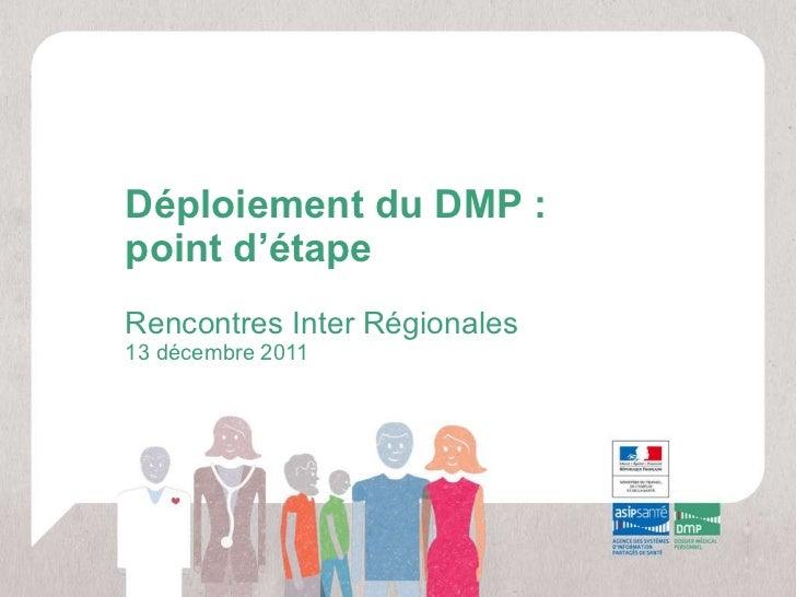 Déploiement du DMP :  point d'étape Rencontres Inter Régionales 13 décembre 2011