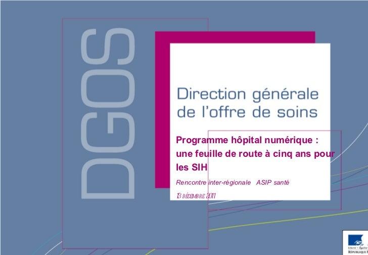 Programme hôpital numérique : une feuille de route à cinq ans pour les SIH  Rencontre inter-régionale  ASIP santé 13 décem...