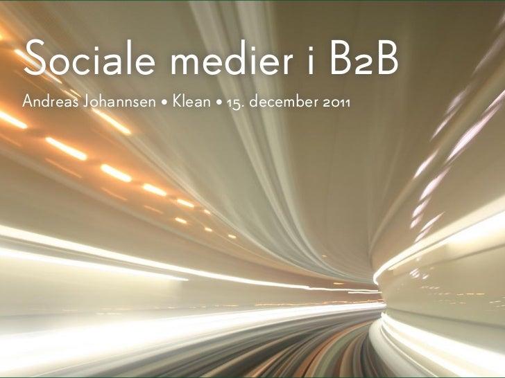 Sociale medier i B2BAndreas J0hannsen • Klean • 15. december 2011
