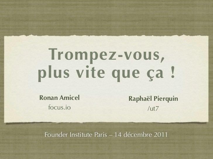 Trompez-vous,plus vite que ça !Ronan Amicel                 Raphaël Pierquin  focus.io                        /ut7 Founder...