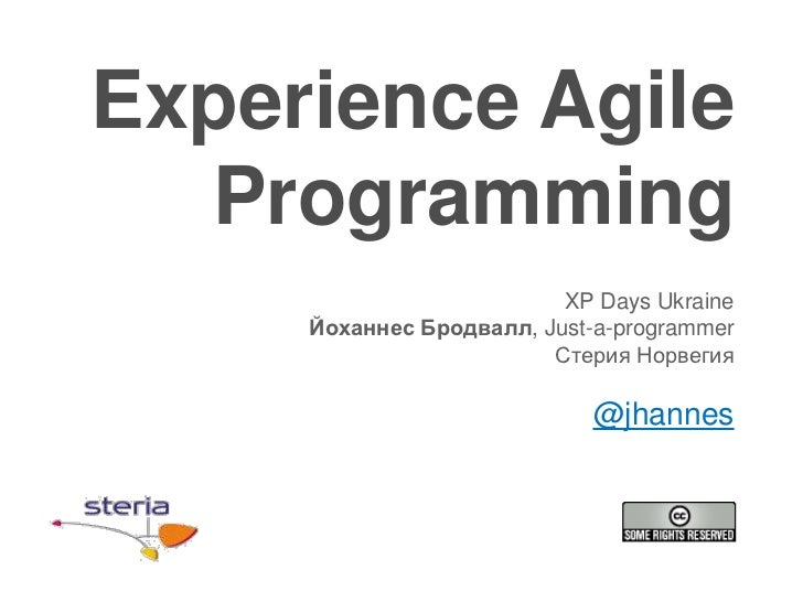 Experience Agile  Programming                          XP Days Ukraine     Йоханнес Бродвалл, Just-a-programmer           ...