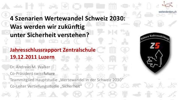 4 Szenarien Wertewandel Schweiz 2030:Was werden wir zukünftigunter Sicherheit verstehen?Jahresschlussrapport Zentralschule...