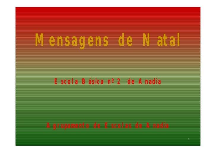 Mensagens de Natal   Escola Básica nº 2 de Anadia Agrupamento de Escolas de Anadia                                    1
