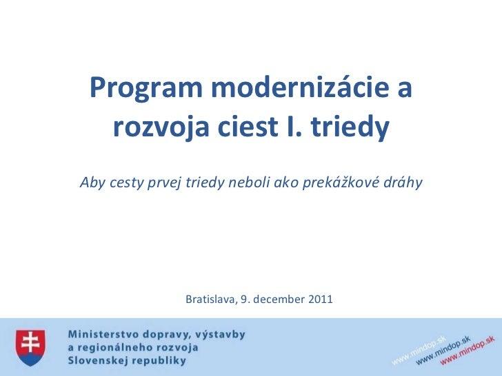 Program modernizácie a rozvoja ciest I. triedy Aby cesty prvej triedy neboli ako prekážkové dráhy Bratislava, 9. december ...