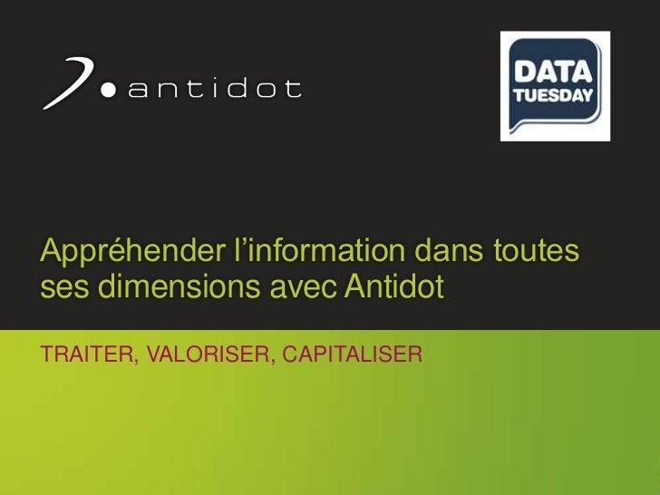 Appréhender l'information dans toutesses dimensions avec AntidotTRAITER, VALORISER, CAPITALISER                           ...