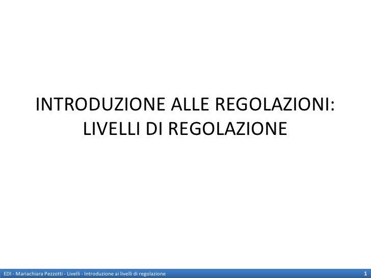 INTRODUZIONE ALLE REGOLAZIONI:                    LIVELLI DI REGOLAZIONEEDI - Mariachiara Pezzotti - Livelli - Introduzion...