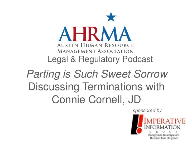 Legal & Regulatory PodcastParting is Such Sweet SorrowDiscussing Terminations with      Connie Cornell, JD                ...