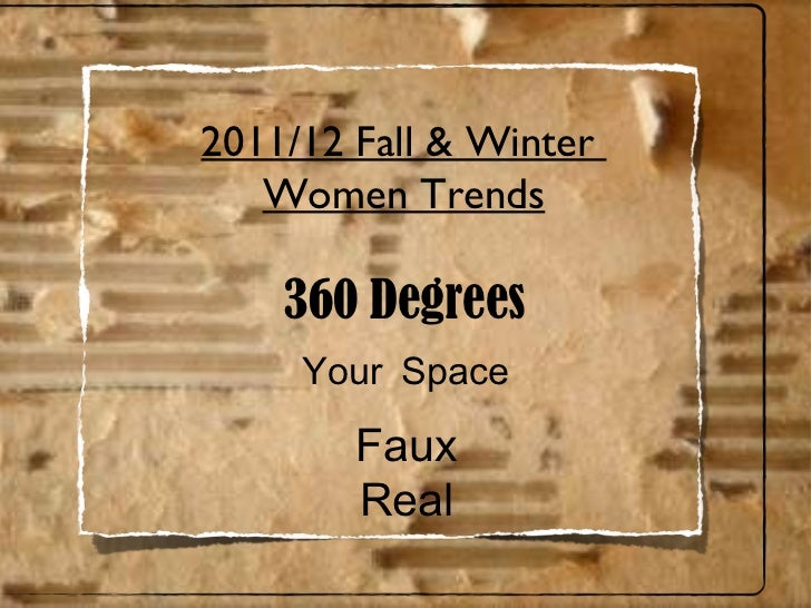 360 Degrees Y our  S pace 2011/12 Fall & Winter  Women Trends Faux Real