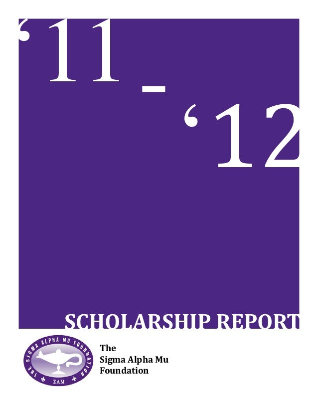 '11							-																		'12  SCHOLARSHIP REPORT    The    Sigma Alpha Mu    Foundation