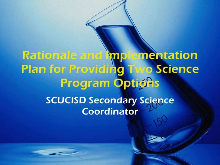 Rationale and Implementation Plan for Providing Two Science Program Options SCUCISD Secondary Science Coordinator