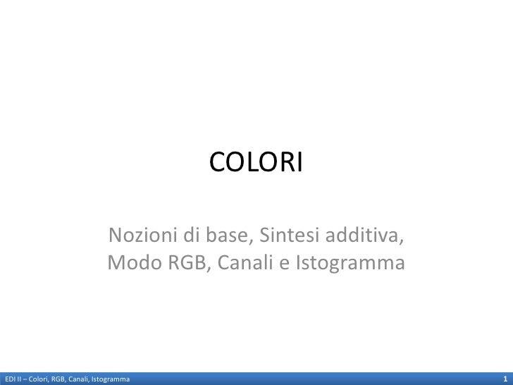 COLORI                                Nozioni di base, Sintesi additiva,                                Modo RGB, Canali e...