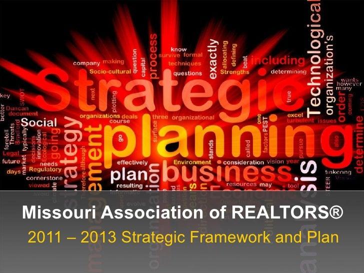 Missouri Association of REALTORS® 2011 – 2013 Strategic Framework and Plan
