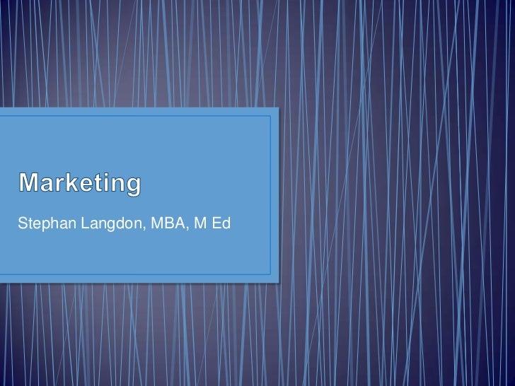 Marketing<br />Stephan Langdon, MBA, M Ed<br />