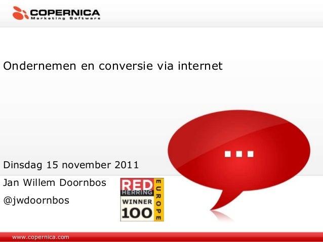 www.copernica.com Ondernemen en conversie via internet Dinsdag 15 november 2011 Jan Willem Doornbos @jwdoornbos