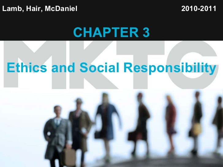 Lamb, Hair, McDaniel   CHAPTER 3 Ethics and Social Responsibility 2010-2011