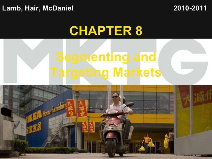 Lamb, Hair, McDaniel   CHAPTER 8 Segmenting and Targeting Markets 2010-2011