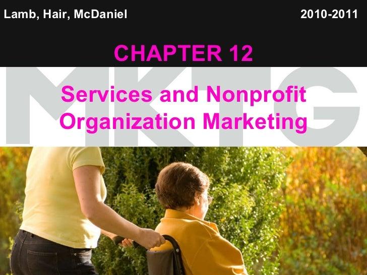 Lamb, Hair, McDaniel   CHAPTER 12 Services and Nonprofit Organization Marketing 2010-2011