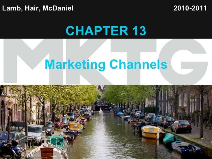 Lamb, Hair, McDaniel   CHAPTER 13 Marketing Channels 2010-2011
