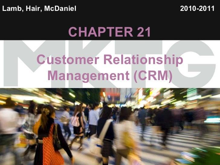 Lamb, Hair, McDaniel   CHAPTER 21 Customer Relationship Management (CRM) 2010-2011