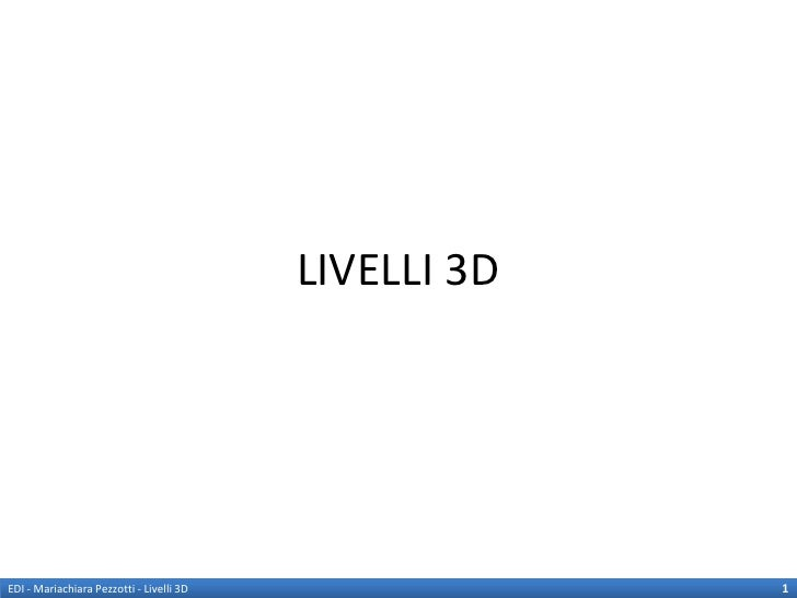 LIVELLI 3DEDI - Mariachiara Pezzotti - Livelli 3D                1